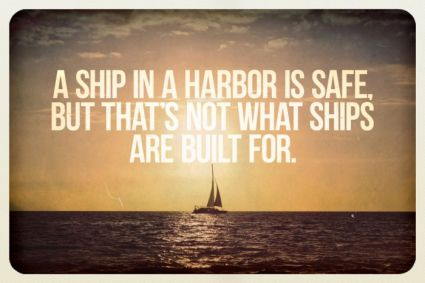 a-ship-in-a-harbor-is-safe-but-thats-not-waht-ships-are-built-for